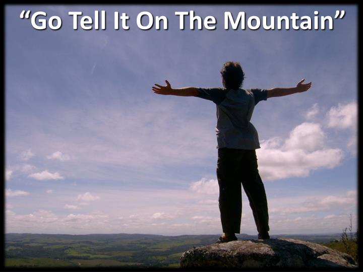 Go tell it on the m ountain