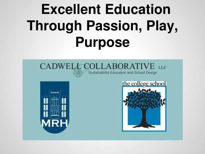Excellent Education Through Passion, Play, Purpose