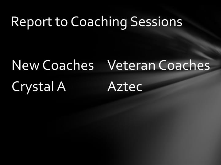 Report to Coaching Sessions
