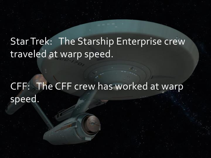 Star Trek: The Starship Enterprise crew traveled at warp speed.