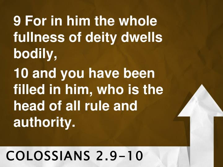 9 For in him the whole fullness of deity dwells bodily,