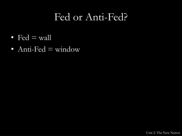 Fed or Anti-Fed?