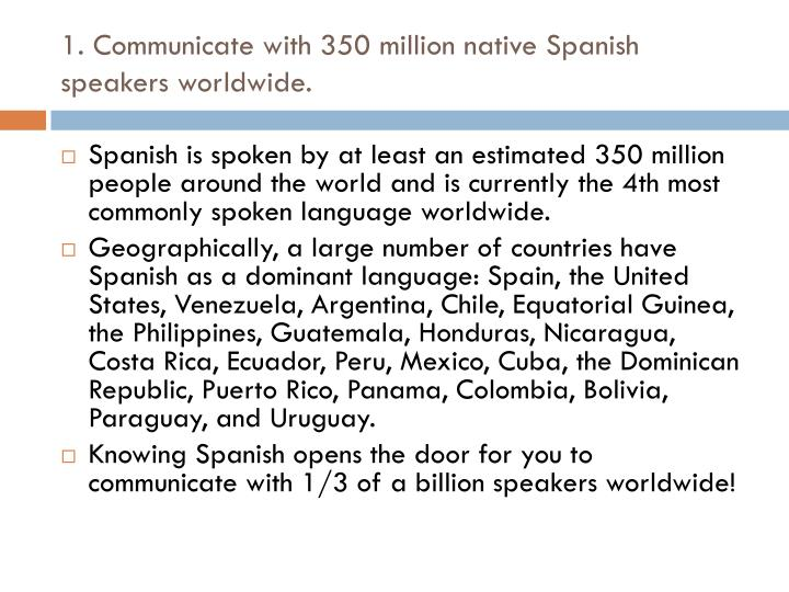 1 communicate with 350 million native spanish speakers worldwide