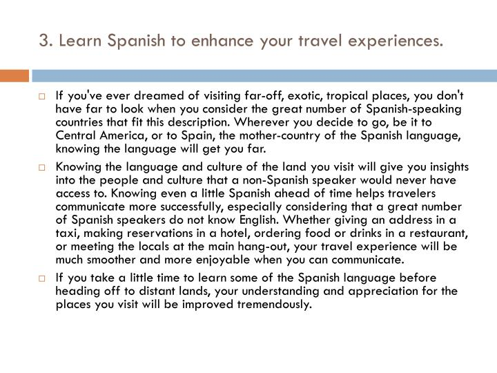 3. Learn Spanish to enhance your travel experiences.