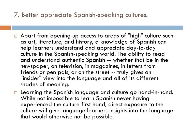 7. Better appreciate Spanish-speaking cultures.