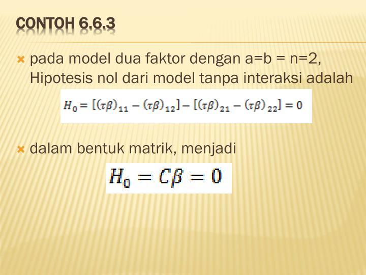 pada model dua faktor dengan a=b = n=2, Hipotesis nol dari model tanpa interaksi adalah
