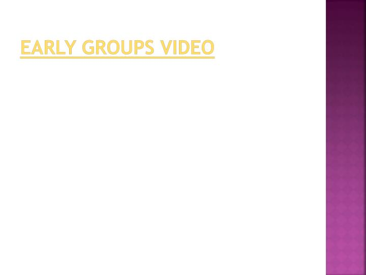 early groups video