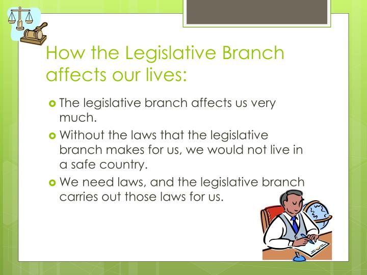 How the Legislative Branch affects our lives: