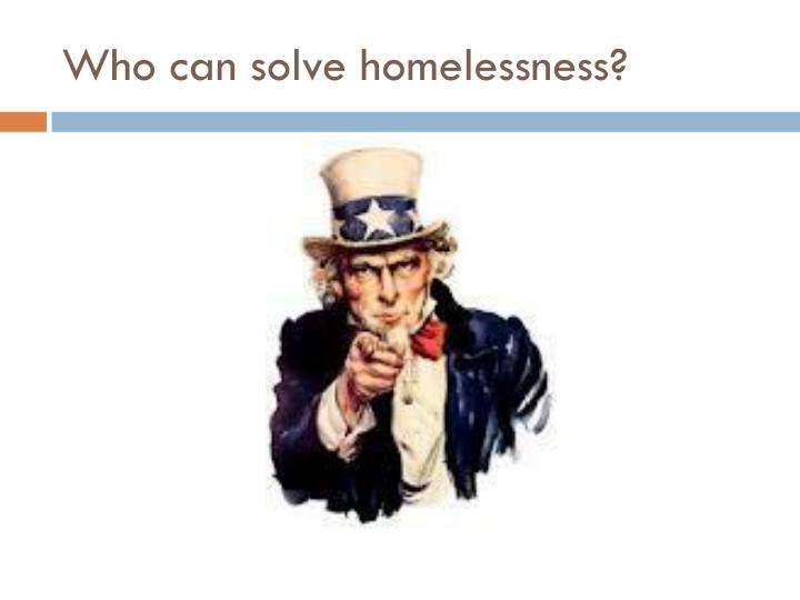 Who can solve homelessness?