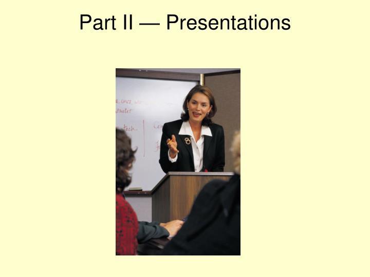Part II — Presentations