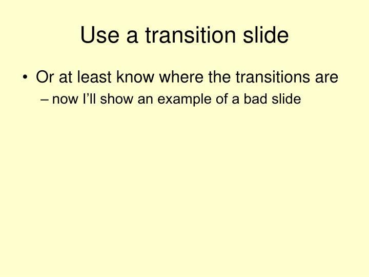 Use a transition slide