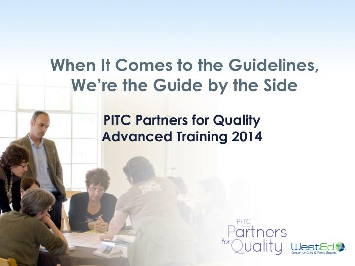 When it comes to the guidelines we re the guide by the side