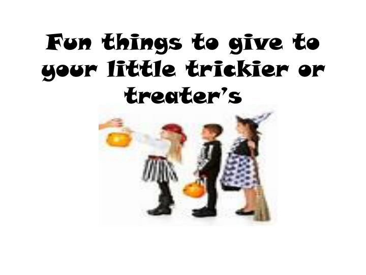Fun things to give to your little trickier or treater s