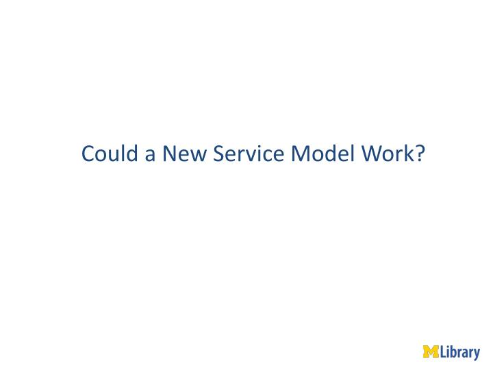 Could a New Service Model Work?