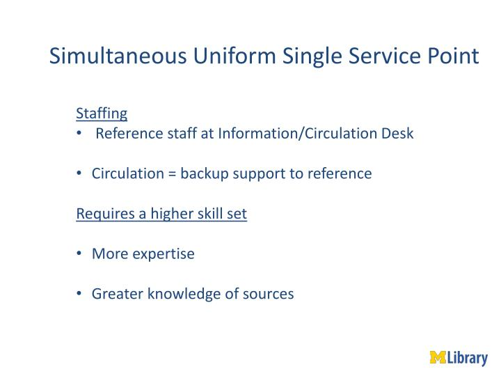 Simultaneous Uniform Single Service Point