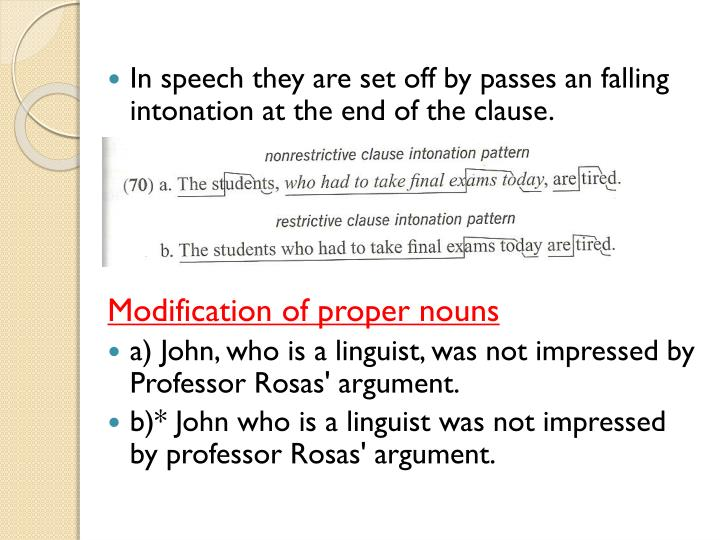 In speech they are set off by passes an falling intonation at the end of the clause