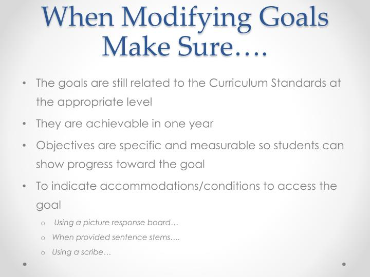 When Modifying Goals Make Sure….