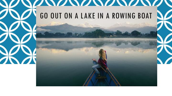 Go out on a lake in a rowing boat