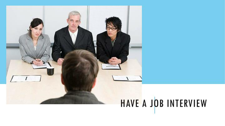 HAVE a job interview
