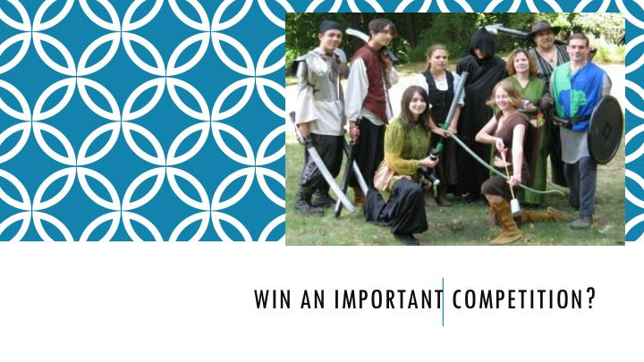 WIN AN IMPORTANT COMPETITION