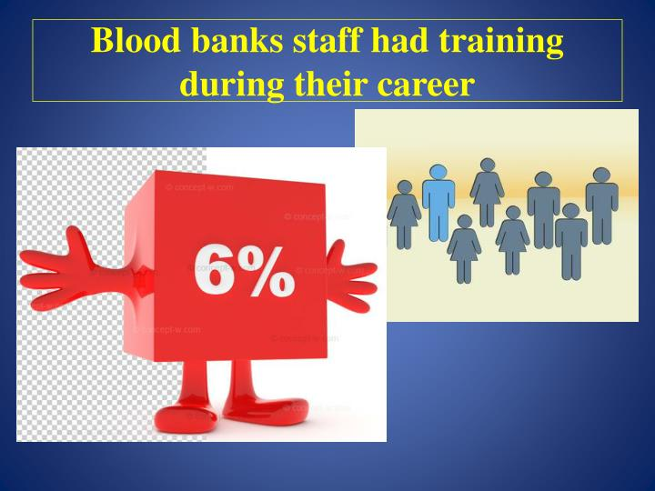 Blood banks staff had training during their career