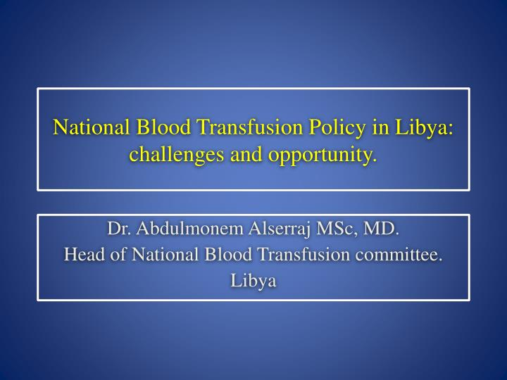 National blood transfusion policy in libya challenges and opportunity