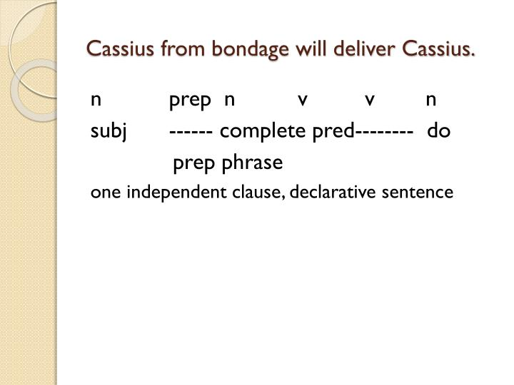 Cassius from bondage will deliver Cassius.