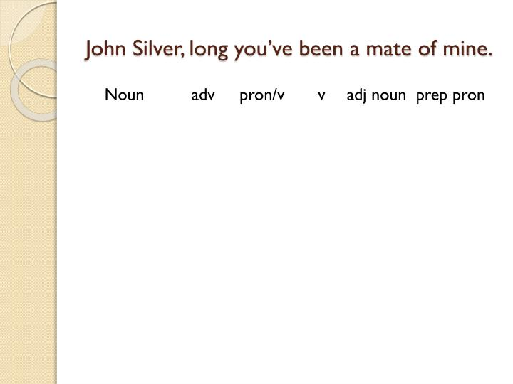 John silver long you ve been a mate of mine