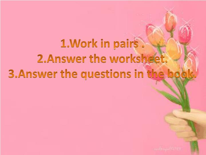 1.Work in pairs