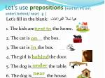 let s use prepositions next to in on under behind near g
