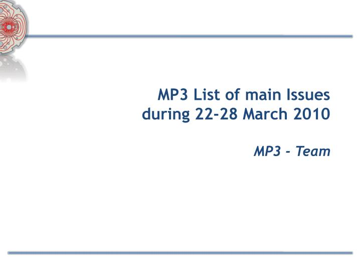 Mp3 list of main issues during 22 28 march 2010 mp3 team