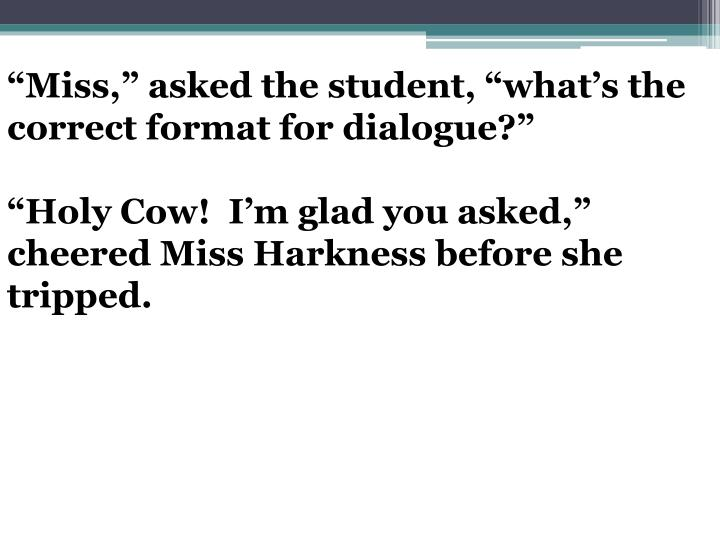 """Miss,"" asked the student, ""what's the correct format for dialogue?"""
