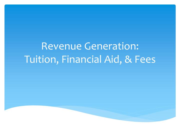 Revenue generation tuition financial aid fees