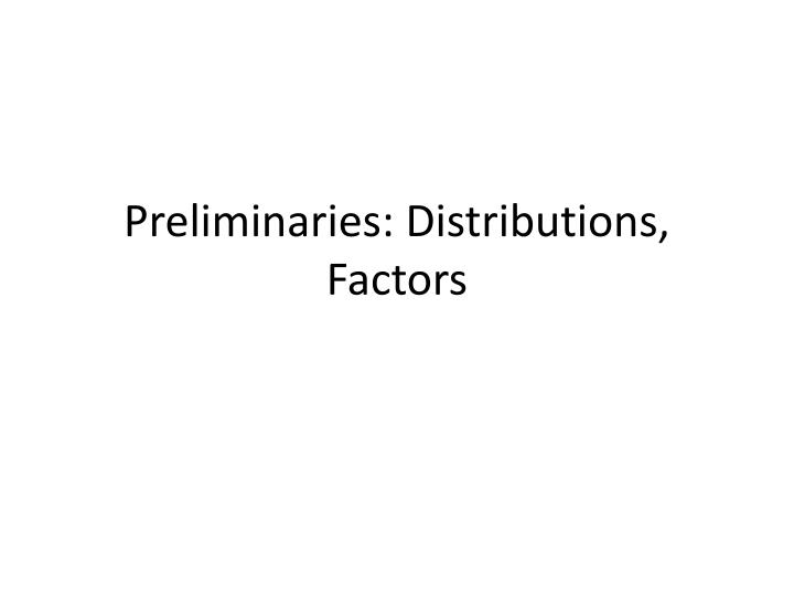 Preliminaries distributions factors