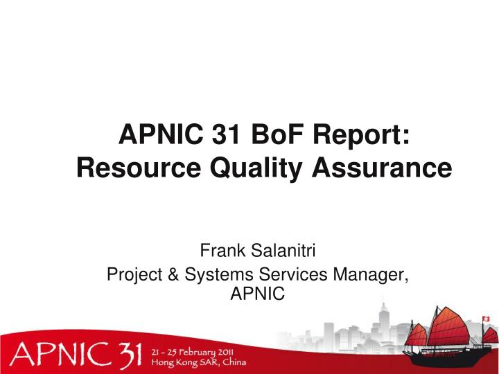 Apnic 31 bof report resource quality assurance