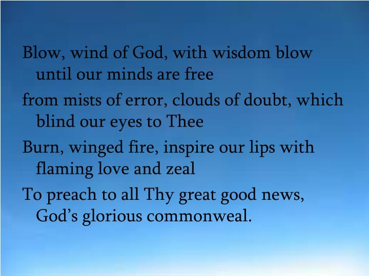 Blow, wind of God, with wisdom blow until our minds are free