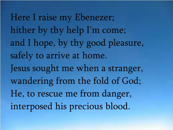 Here I raise my Ebenezer;