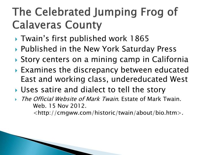 the notorious jumping frog of calaveras county by mark twain essay Mark twain's the celebrated jumping frog of calaveras county was first published in the november 18, 1865, edition of the new york saturday press.