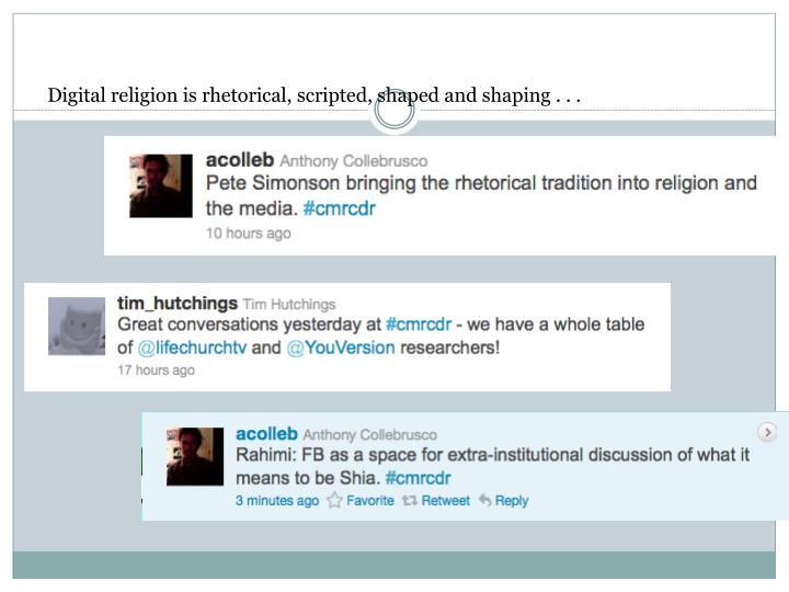 Digital religion is rhetorical, scripted, shaped and shaping . . .
