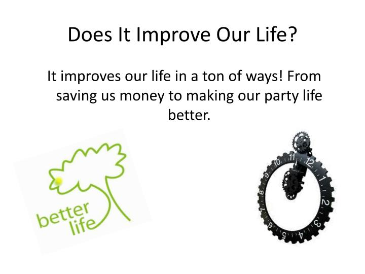 Does It Improve Our Life?
