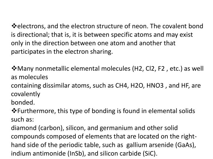 electrons, and the electron structure of neon. The covalent bond is directional; that is, it is between specific atoms and may exist only in the direction between one atom and another that participates in the electron sharing.
