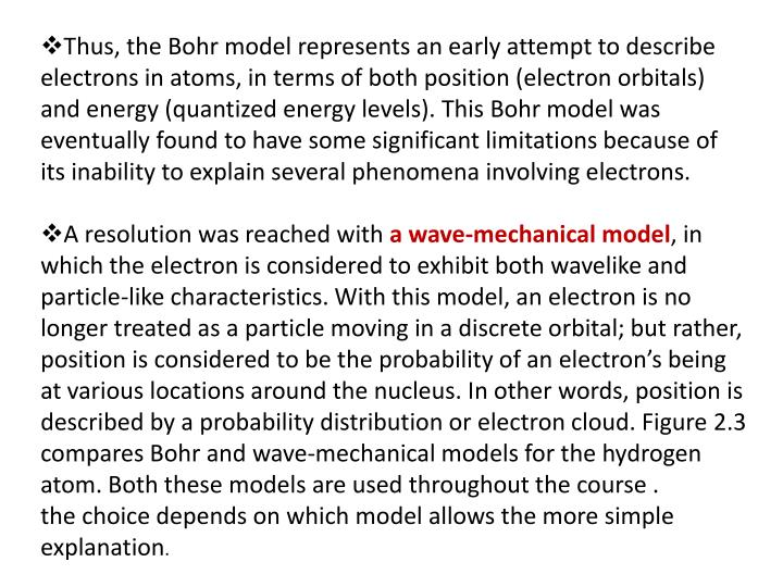 Thus, the Bohr model represents an early attempt to describe electrons in atoms, in terms of both position (electron