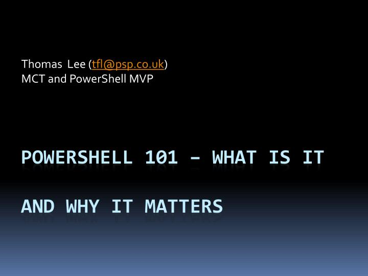 Thomas lee tfl@psp co uk mct and powershell mvp