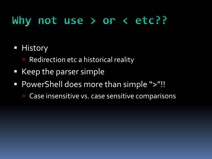 Why not use > or < etc??