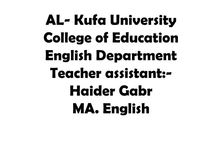 Al kufa university college of education english department teacher assistant haider gabr ma english