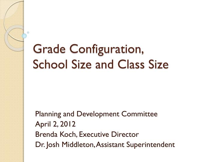 Grade configuration school size and class size