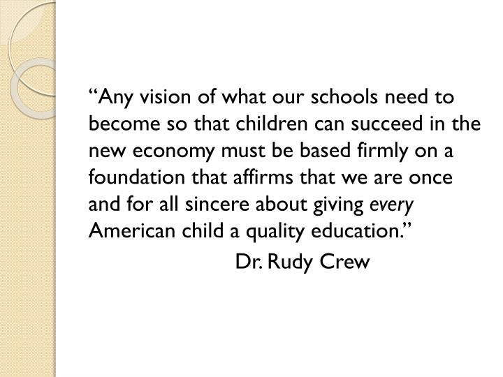 """Any vision of what our schools need to become so that children can succeed in the new economy must be based firmly on a foundation that affirms that we are once and for all sincere about giving"