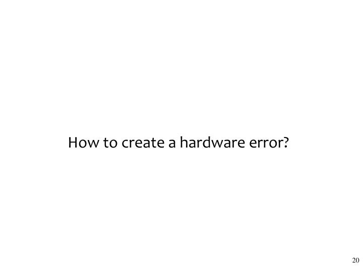 How to create a hardware error?