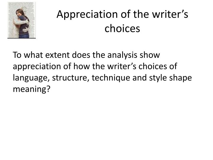Appreciation of the writer's choices