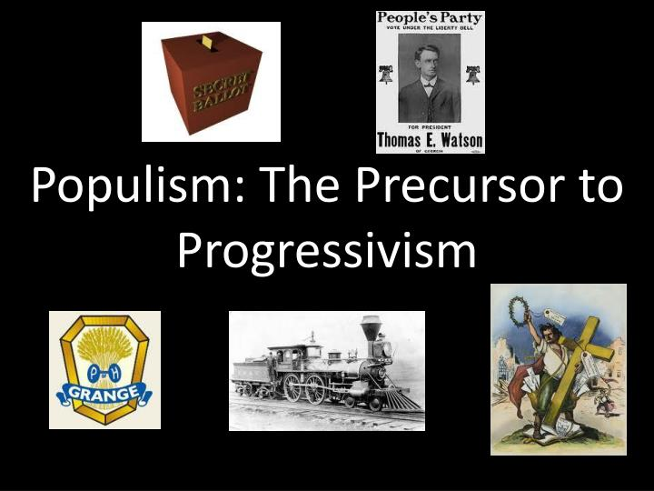 Populism the precursor to progressivism